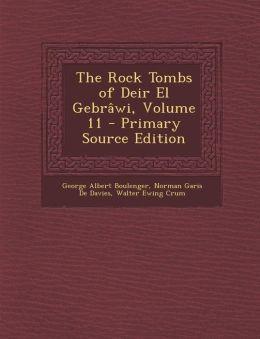 The Rock Tombs of Deir El Gebr wi, Volume 11 - Primary Source Edition