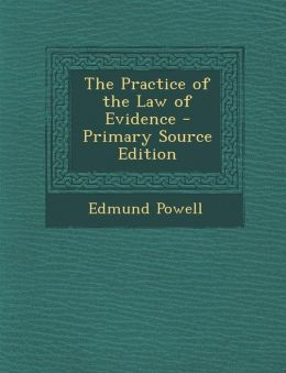 The Practice of the Law of Evidence - Primary Source Edition