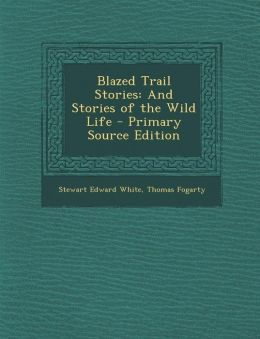 Blazed Trail Stories: And Stories of the Wild Life - Primary Source Edition