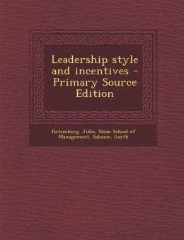 Leadership style and incentives - Primary Source Edition