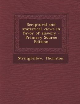 Scriptural and statistical views in favor of slavery - Primary Source Edition
