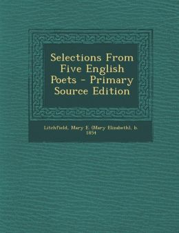 Selections From Five English Poets - Primary Source Edition