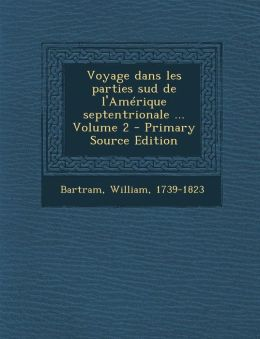 Voyage dans les parties sud de l'Am rique septentrionale ... Volume 2 - Primary Source Edition