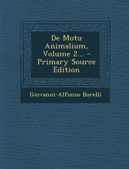 De Motu Animalium, Volume 2... - Primary Source Edition