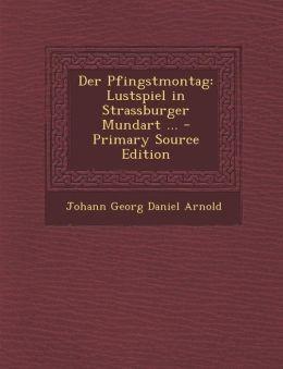 Der Pfingstmontag: Lustspiel in Strassburger Mundart ... - Primary Source Edition