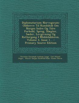 Diplomatarium Norvegicum: Oldbreve Til Kundskab Om Norges Indre Og Ydre Forhold, Sprog, Sl gter, S der, Lovgivning Og Rettergang I Middelalderen, Volume 4, Issue 1... - Primary Source Edition