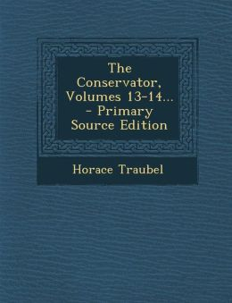 The Conservator, Volumes 13-14...
