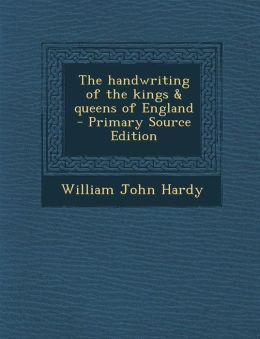 The handwriting of the kings & queens of England - Primary Source Edition