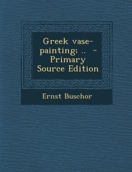 Greek vase-painting; .. - Primary Source Edition