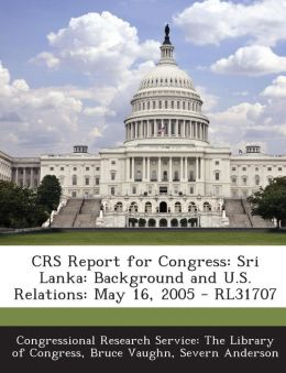 Crs Report for Congress: Sri Lanka: Background and U.S. Relations: May 16, 2005 - Rl31707