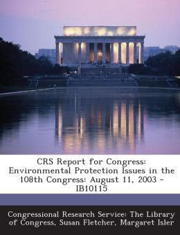 Crs Report for Congress: Environmental Protection Issues in the 108th Congress: August 11, 2003 - Ib10115