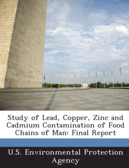 Study of Lead, Copper, Zinc and Cadmium Contamination of Food Chains of Man: Final Report