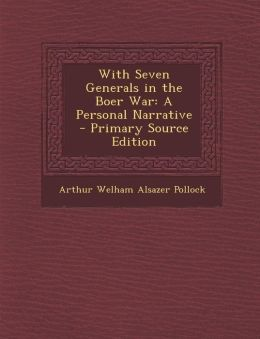With Seven Generals in the Boer War: A Personal Narrative - Primary Source Edition