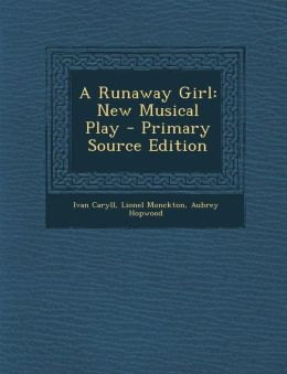 A Runaway Girl: New Musical Play - Primary Source Edition