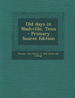 Old days in Nashville, Tenn - Primary Source Edition