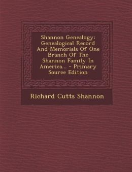 Shannon Genealogy: Genealogical Record And Memorials Of One Branch Of The Shannon Family In America... - Primary Source Edition