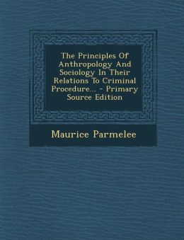 The Principles Of Anthropology And Sociology In Their Relations To Criminal Procedure... - Primary Source Edition