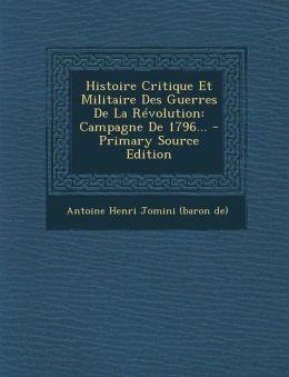 Histoire Critique Et Militaire Des Guerres de La Revolution: Campagne de 1796... - Primary Source Edition