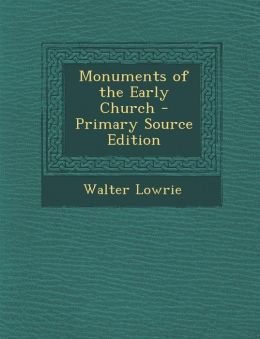 Monuments of the Early Church - Primary Source Edition