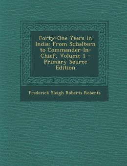 Forty-One Years in India: From Subaltern to Commander-In-Chief, Volume 1 - Primary Source Edition