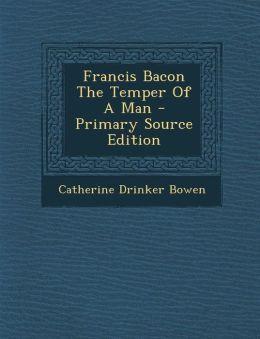 Francis Bacon The Temper Of A Man
