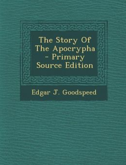 The Story of the Apocrypha - Primary Source Edition