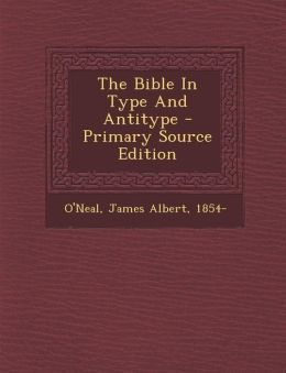 The Bible in Type and Antitype - Primary Source Edition