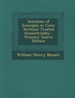 Solutions of Examples in Conic Sections: Treated Geometrically - Primary Source Edition