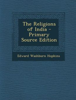 The Religions of India - Primary Source Edition