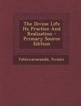 The Divine Life Its Practice and Realisation - Primary Source Edition
