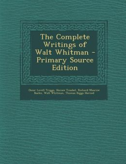 The Complete Writings of Walt Whitman - Primary Source Edition