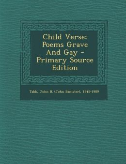 Child Verse; Poems Grave and Gay - Primary Source Edition