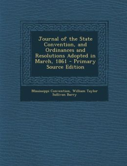 Journal of the State Convention, and Ordinances and Resolutions Adopted in March, 1861 - Primary Source Edition