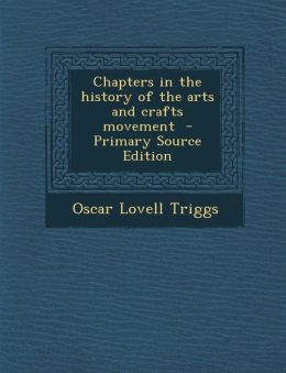 Chapters in the History of the Arts and Crafts Movement - Primary Source Edition