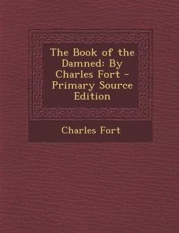 The Book of the Damned: By Charles Fort - Primary Source Edition
