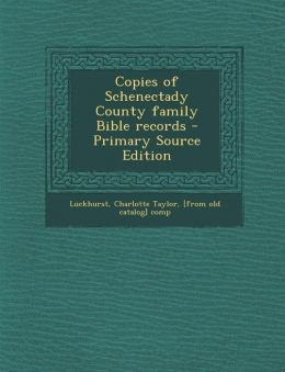 Copies of Schenectady County Family Bible Records - Primary Source Edition