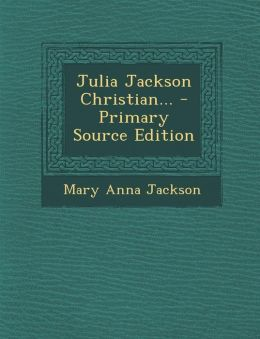Julia Jackson Christian... - Primary Source Edition