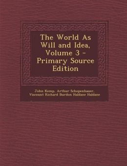 The World as Will and Idea, Volume 3 - Primary Source Edition