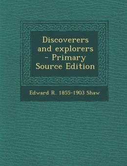 Discoverers and Explorers - Primary Source Edition