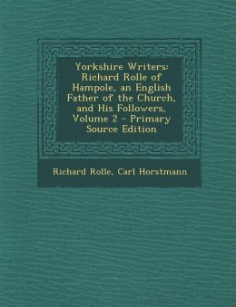 Yorkshire Writers: Richard Rolle of Hampole, an English Father of the Church, and His Followers, Volume 2 - Primary Source Edition