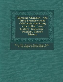 Domaine Chandon: the first French-owned California sparkling wine cellar : oral history transcrip