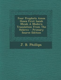 Four Prophets Amos Hosea First Isaiah Micah A Modern Translation From The Hebrew