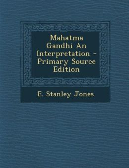 Mahatma Gandhi an Interpretation - Primary Source Edition