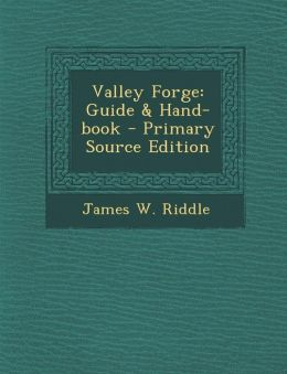 Valley Forge: Guide & Hand-Book - Primary Source Edition