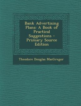 Bank Advertising Plans: A Book of Practical Suggestions - Primary Source Edition