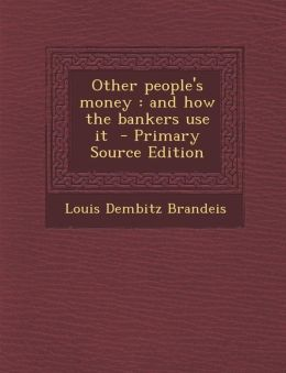 Other People's Money: And How the Bankers Use It - Primary Source Edition