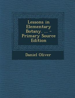 Lessons in Elementary Botany. ... - Primary Source Edition