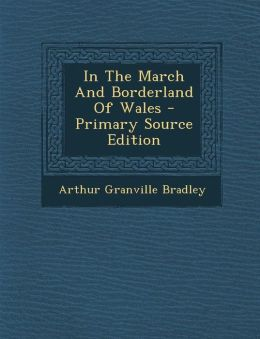 In The March And Borderland Of Wales - Primary Source Edition