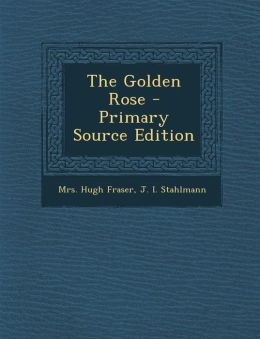 The Golden Rose - Primary Source Edition