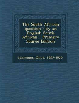 The South African question: by an English South African - Primary Source Edition